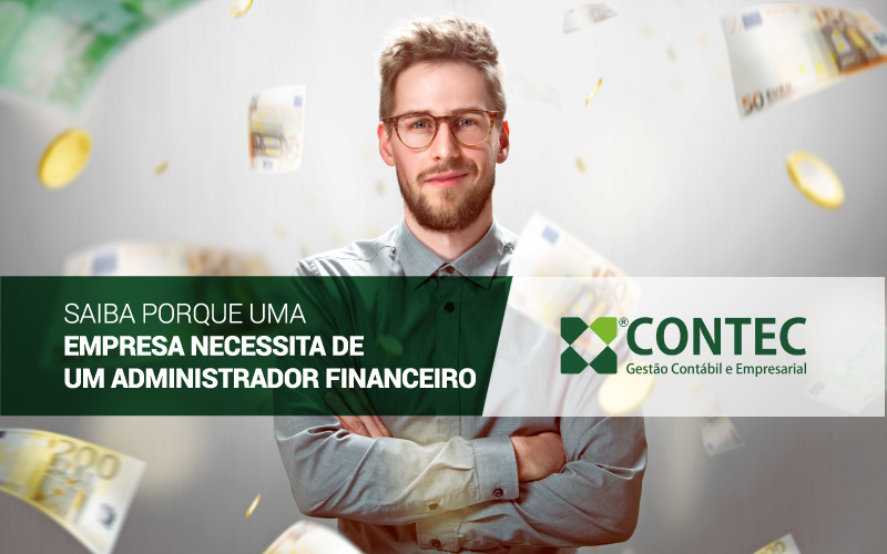 Saiba Porque Uma Empresa Necessita De Um Administrador Financeiro