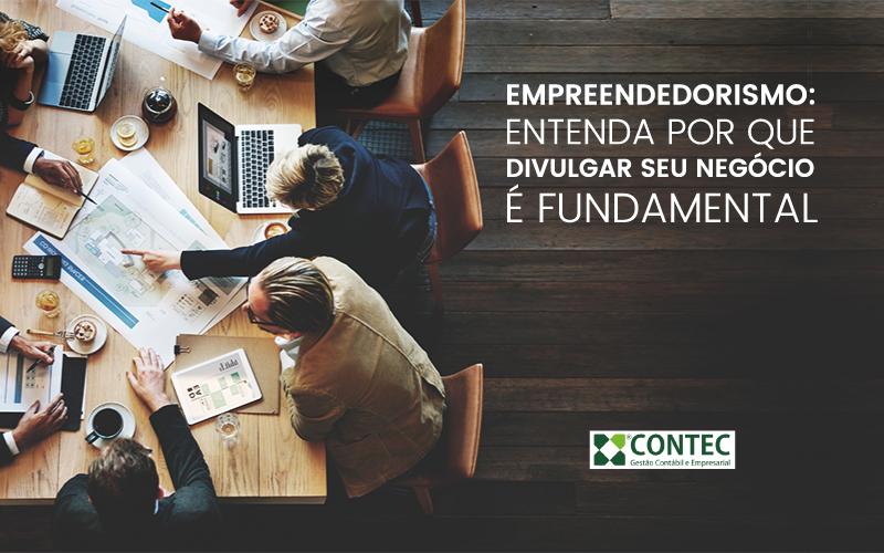 Empreendedorismo: Entenda Por Que Divulgar Seu Negócio é Fundamental